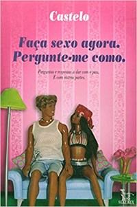 Livro -Faça Sexo Agora - Pergunte-Me Como - Casteo