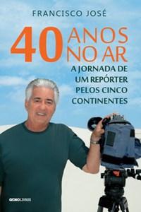 Livro - 40 anos no ar: a jornada de um repórter pelos cinco continente