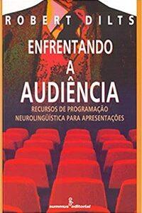Livro - Enfrentando a Audiência - Dilts - Summus
