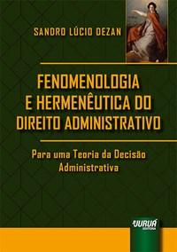 Livro - Fenomenologia e Hermenêutica do Direito Administrativo - Dezan