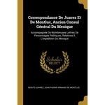 Correspondance De Juarez Et De Montluc, Ancien Consul Général Du Mexique