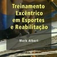Livro - Treinamento Excêntrico em Esportes e Reabilitação - Albert***