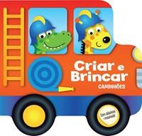 CRIAR E BRINCAR - CAMINHOES - LIBRIS