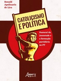 Livro -  Catolicismo e política: Pastoral da Juventude e a formação pa