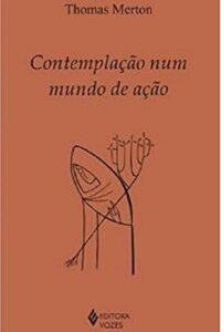 Livro - Contemplação Num Mundo De Ação - Merton
