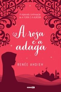 Livro - A rosa e a adaga - Ahdieh - Globo
