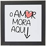 Arte Maníacos Quadro Decorativo O Amor Mora Aqui - 32,5x23cm (Moldura em laca preta)