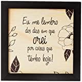 Arte Maníacos Quadro Decorativo em Madeira Dias em que Orei - 20x20cm (Moldura caixa em laca preta)