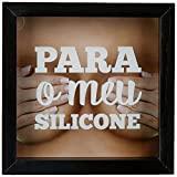 Arte Maníacos Quadro cofre Para o Meu Silicone - 46x32,5cm